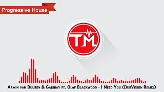 Armin van Buuren & Garibay ft. Olaf Blackwood - I Need You (DubVision Remix)