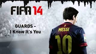 (FIFA 14) GUARDS - I Know It's You