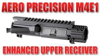 Aero Precision M4E1 Upper Receiver - Overview and Demo
