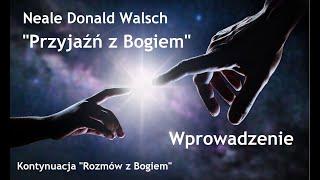 """Neale Donald Walsch """"Przyjaźń z Bogiem""""-wprowadzenie"""