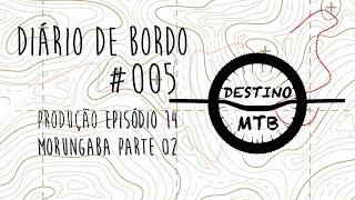 DIÁRIO DE BORDO #005: Bastidores da gravação do episódio 14 da série Destino MTB
