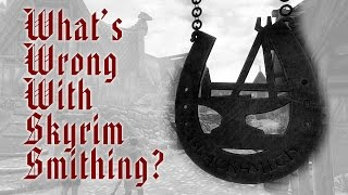 What's Wrong With Skyrim Smithing?