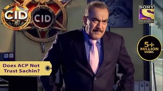 Your Favorite Character | Does ACP Not Trust Sachin? | CID (सीआईडी) | Full Episode