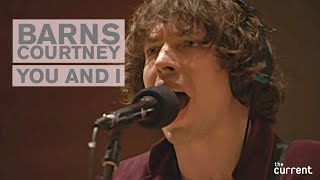 Barns Courtney You And I Live At The Current