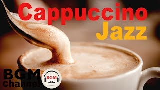 Cappuccino Jazz & Bossa Nova - Soothing Music for Relaxing