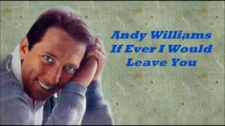Andy Williams.......If Ever I Would Leave You.