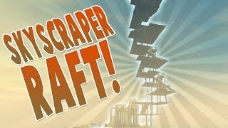 MILE HIGH SKYSCRAPER RAFT! - Let's Play Raft ~ Raft Gameplay ~ Free Survival Game 1.04 Update