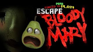 Pear FORCED to - Escape Bloody Mary!