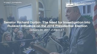 Senator Durbin: The Need for Investigation into Russian Influence on the 2016 Presidential Election