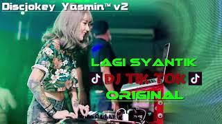 DJ LAGI SYANTIK TIK TOK ORIGINAL 2018