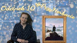 #PrzyHerbacie odc.10 Romantycznym malarzem być