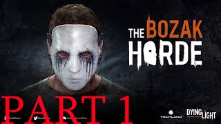 Dying Light: The Bozak Horde Gameplay Part 1 (1-10 Trials) Dying Light Got a New DLC - The Bozak Horde. It's time for you to go on the offensive! Enter the S...