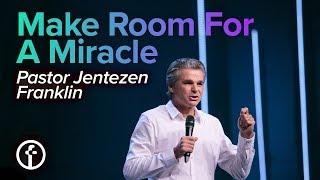 Make Room For A Miracle | Pastor Jentezen Franklin