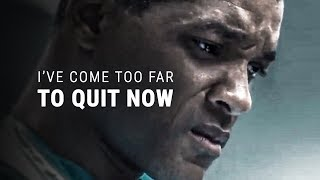 I'VE COME TOO FAR TO QUIT - Best Motivational Video