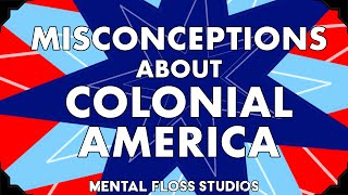 Misconceptions About Colonial America