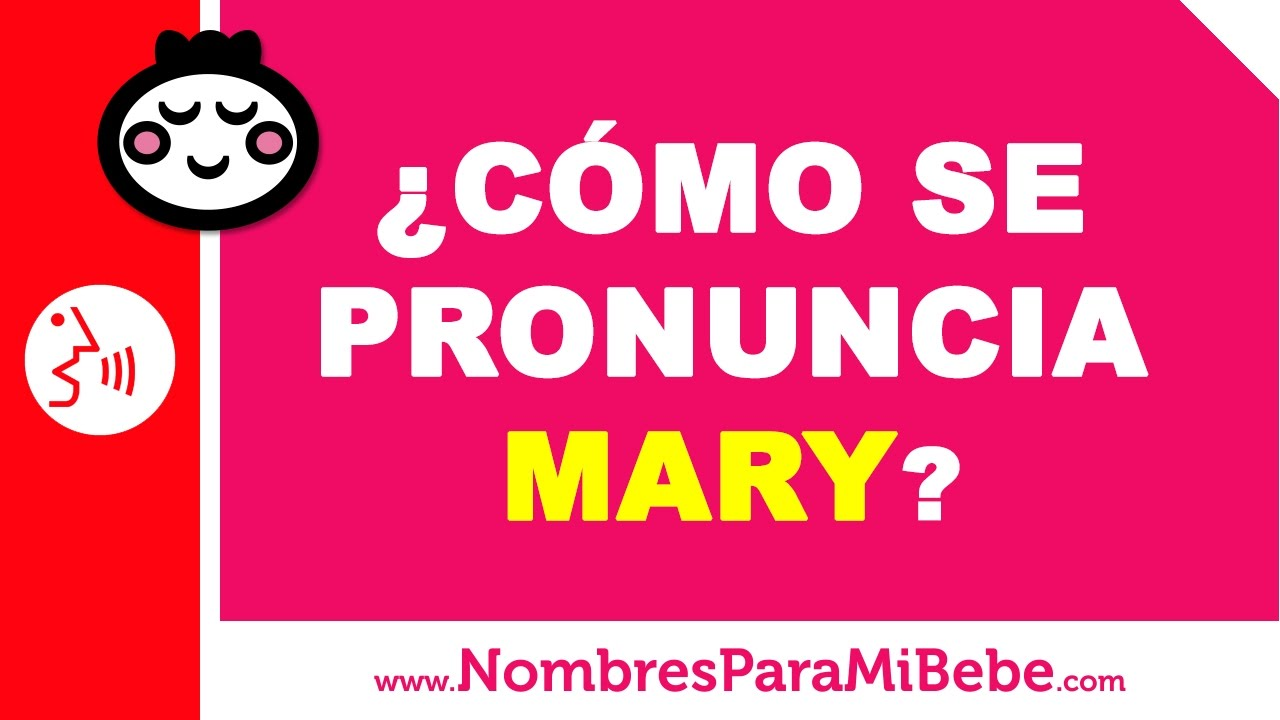 ¿Cómo se pronuncia MARY en inglés? - www.nombresparamibebe.com