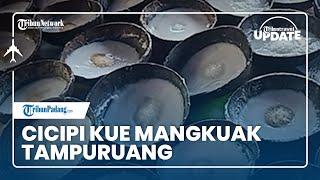 TRIBUN TRAVEL UPDATE: Menikmati Jajanan Tradisional Kue Mangkuak Tampuruang