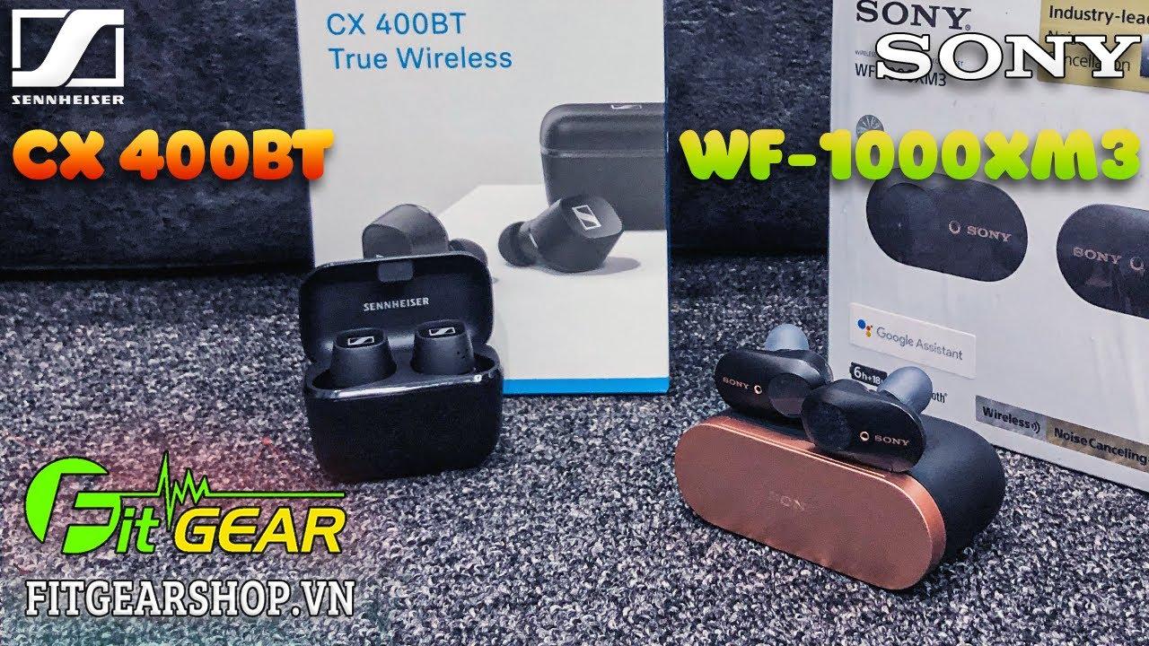 Sony WF-1000XM3 vs Sennheiser CX 400BT   Nên lựa chọn hãng nào?