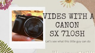 Videos with the canon SX 710 SH powershot