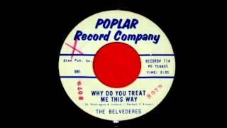 The Belvederes - Why Do You Treat Me This Way-1962 Poplar 45-114.wmv