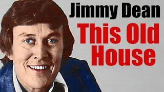 Jimmy Dean - This Old House - Stuart Hamblen classic