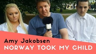 "Amy Jakobsen:  ""Norway took my child"""