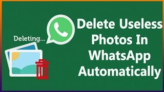 Delete Useless Photos In WhatsApp Automatically (NEW TRICK)