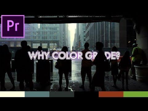 WHY Should You Color Grade Your Videos?  (Adobe Premiere Pro CC 2018 Tutorial)
