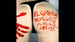Devils Got A Hold On Me - EL GRANDE
