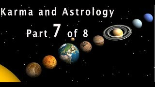 Karma And Astrology : Part 7 Of 8