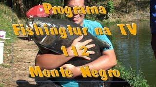 Programa Fishingtur na TV 112 - Pesqueiro Monte Negro