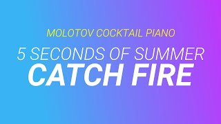 Catch Fire - 5 Seconds of Summer [cover by Molotov Cocktail Piano]