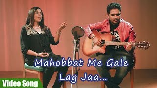 Mahobbat Me Gale Lag Jaa.. Full Video Song | Latest Hindi Song | Sadhana Jejurikar, Prithvi Gandharv
