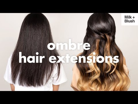How To: Ombre Hair Extensions | Milk + Blush