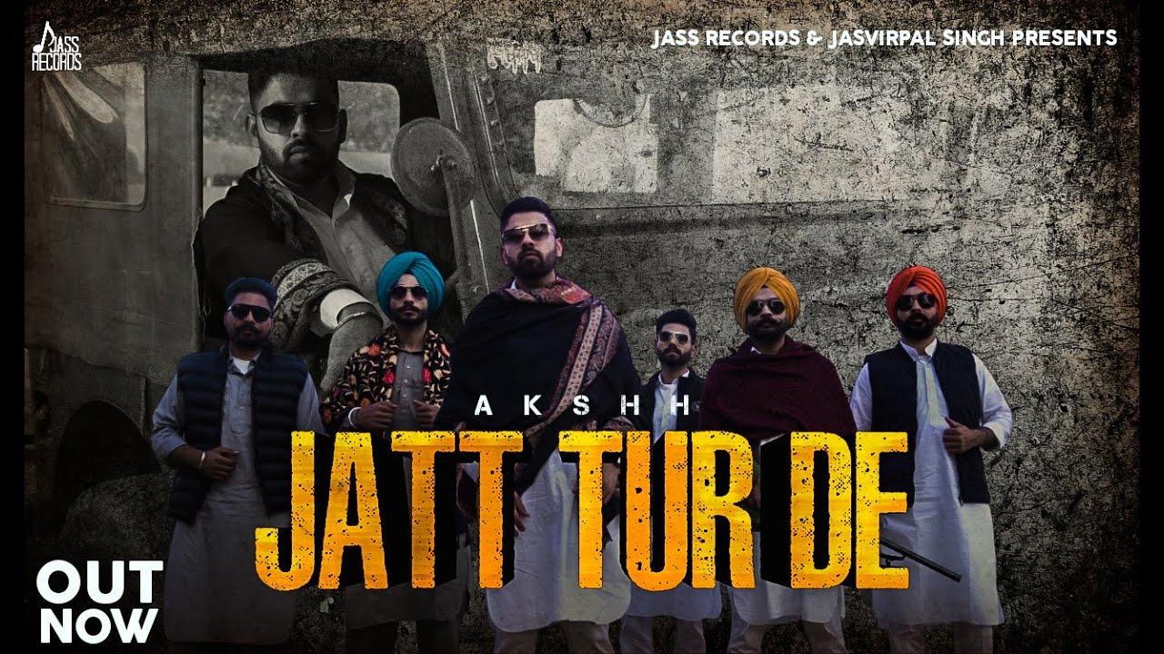 Jatt Tur De Lyrics | Akshh | New Punjabi Songs 2021 | Punjabi Songs 2021 | Jass Records| Akshh Lyrics