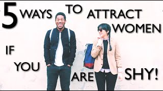5 Ways To Attract Women If You Are Shy - How To Get The Girl You Like If You're A Shy Guy!