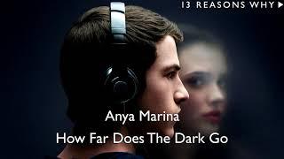 Anya Marina - How Far Does The Dark Go? (13 Reason Why - Season 2 - Trailer Song)