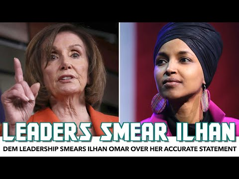Democratic Leadership Smears Ilhan Omar Over Her Accurate Statement