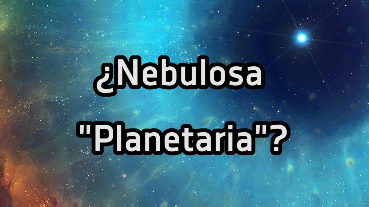 ¿Por que se les llama Nebulosas Planetarias?