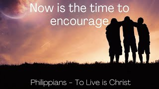 Now is the time to encourage them. Acts 16:35-40