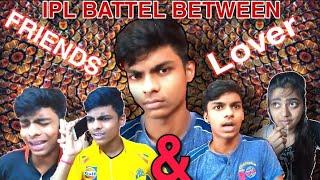 """IPL BATTEL BETWEEN """"FRIENDS & LOVER"""""""