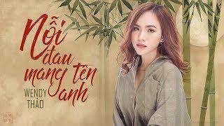 Nỗi Đau Mang Tên Anh - Wendy Thảo
