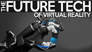 The Future Tech Of Virtual Reality