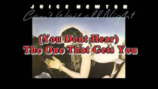 Juice Newton - You Dont Hear The One That Gets You