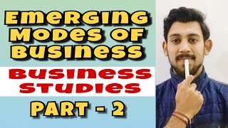 Emerging Modes Of Business | Business Studies | Class - 11