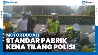 Viral Motor Ducati Standar Pabrik Kena Tilang Polisi di Jakarta, Warganet Soroti Tindakan Petugas