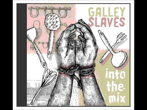 GALLEY SLAVES - CANT HELP IT