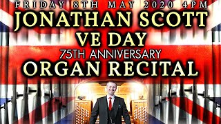 JONATHAN SCOTT VE DAY 75TH ANNIVERSARY ONLINE ORGAN CONCERT FRIDAY 8TH MAY 2020 4PM UK TIME