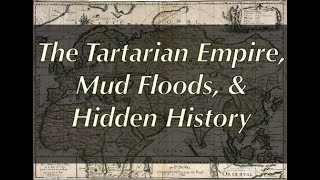 The Tartarian Empire, Mud Floods, & Hidden History (Pt.1)