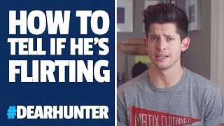 How to tell if a GUY is FLIRTING   #DearHunter